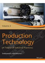 Production Technology, Vol 2: A Treatise of Industrial Practices